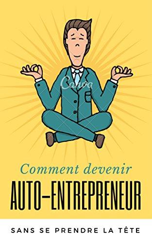 Couverture du livre Comment devenir auto-entrepreneur sans se prendre la tête [Mise à jour 2017]: Le Guide Complet