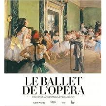Le ballet de l'Opéra : Trois siècles de suprématie depuis Louis XIV de Mathias Auclair ,Christophe Ghristi,Collectif ( 13 novembre 2013 )