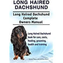 Long Haired Dachshund Dog. Long Haired Dachshund dog book for costs, care, feeding, grooming, training and health. Long Haired Dachshund dog Owners Manual. (English Edition)