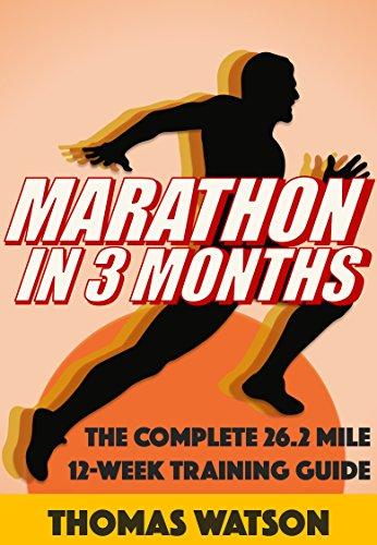 Marathon In Three Months: How To Train For A Marathon In Twelve Weeks (English Edition) por Thomas Watson