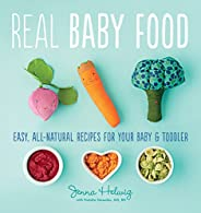 Real Baby Food: Easy, All-Natural Recipes For Your Baby and Toddler