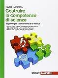 Costruire le competenze di scienze. 50 prove per l'allenamento e la verifica. Per le Scuole superiori