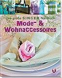 Das große SINGER Nähbuch – Mode- & Wohn-Accessoires (Singer Nähbücher)