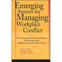 Emerging Systems for Managing Workplace Conflict: Lessons from American Corporations for Managers and Dispute Resolution Professionals by David B. Lipsky (2003-04-25)
