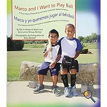 Marco and I Want to Play Ball/Marco Y Yo Queremos Jugar Al Béisbol: A True Story Promoting Inclusion and Self-Determination/Una Historia Real Que Prom (Finding My Way / Encontrado mi camino)