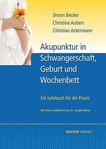Geburtshilfliche Akupunktur. Ein Praxishandbuch: Ein Leitfaden für die Praxis