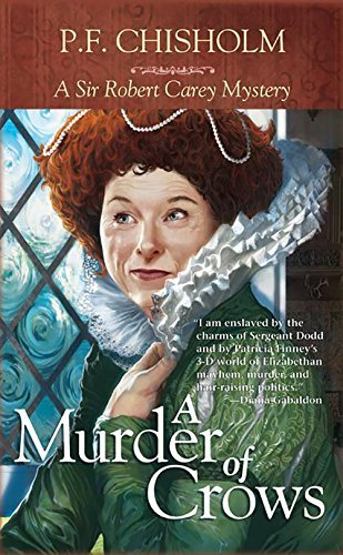 A Murder of Crows: A Sir Robert Carey Mystery: Written by P. F. Chisholm, 2011 Edition, (1st Edition) Publisher: Poisoned Pen Press [Paperback]