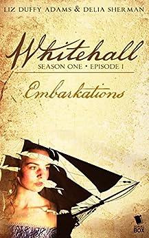 Embarkations (Whitehall Season 1 Episode 1) (English Edition) di [Adams, Liz Duffy, Sherman, Delia, Samuel, Barbara, Robins, Madeleine, Kowal, Mary Robinette, Smith, Sarah]