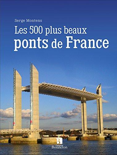 LES 500 PLUS BEAUX PONTS DE FRANCE par SERGE MONTENS