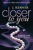 Closer to you (1): Folge mir: Roman - J. Kenner