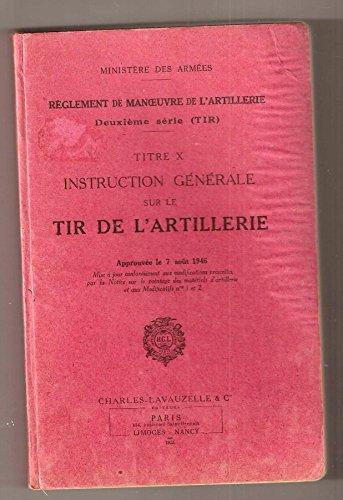 Instruction générale sur le tir de l'artillerie. Règlement de manoeuvre de l'artillerie. Deuxième série (Tir). Titre X. par MINISTERE DES ARMEES