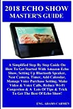 2018 ECHO SHOW MASTER'S GUiDE:  A Simplified Step By Step Guide On How To Get Started With Amazon Echo Show, Setting Up Bluetooth Speaker, Nest Camera, ... Manage Voice Purchase... (English Edition)