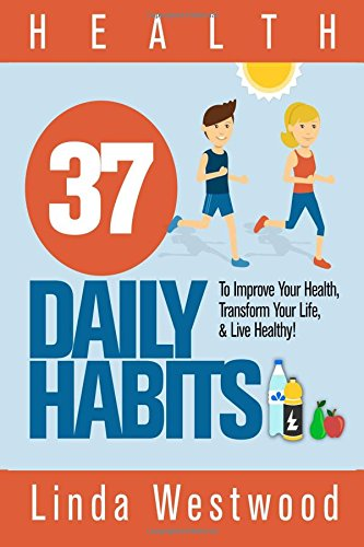 health-37-daily-habits-to-improve-your-health-transform-your-life-live-healthy