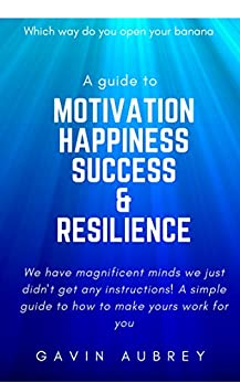 A guide to Motivation, Happiness, Success & Resilience (Which way do you open your banana Book 1) by [Aubrey, Gavin]