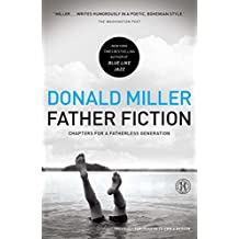 Father Fiction: Chapters for a Fatherless Generation by Donald Miller (2011-02-08)