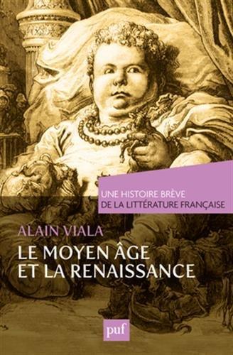 Une histoire brve de la littrature franaise. Moyen ge et Renaissance