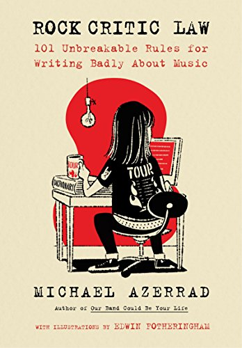 Rock Critic Law: 101 Unbreakable Rules for Writing Badly about Music por Michael Azerrad