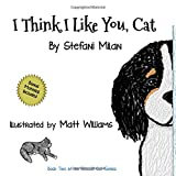 I Think I Like You, Cat: Volume 2 (The Rescue Cat Series)