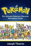 Pokemon: The Ultimate Pokemon Character Description Guide (Pokémon) (Pokemon character guide Book 1)