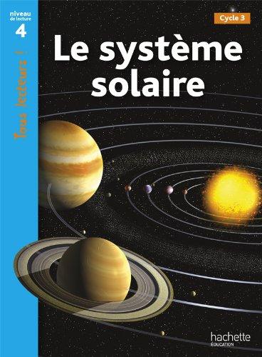 Le systeme solaire. Niveau 4. Tous lecteurs! Per la Scuola elementare