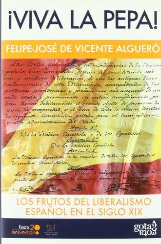 ¡Viva la Pepa!: Los frutos del liberalismo español del siglo XIX por Felipe José de Vicente Algueró