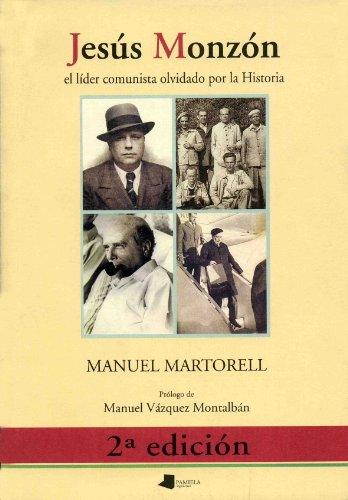 Jesús Monzón el líder comunista olvidado por la Historia (Ensayo y Testimonio)