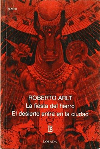 Fiesta Del Hierro, La / Desierto Entra En La Ciudad, El -670- (Biblioteca Clasica Y Contemporanea) por Roberto Arlt