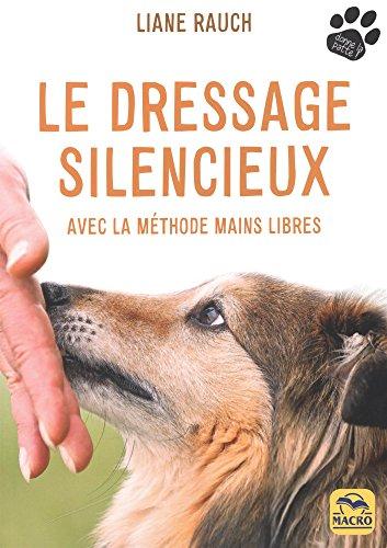 Le dressage silencieux: Avec la méthode mains libres par Liane Rauch