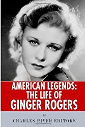 American Legends: The Life of Ginger Rogers by Charles River Editors (2013-09-13)