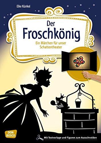 Der Froschkönig: Ein Märchen für unser Schattentheater mit Textvorlage und Figuren zum Ausschneiden (Geschichten und Figuren für unser Schattentheater)