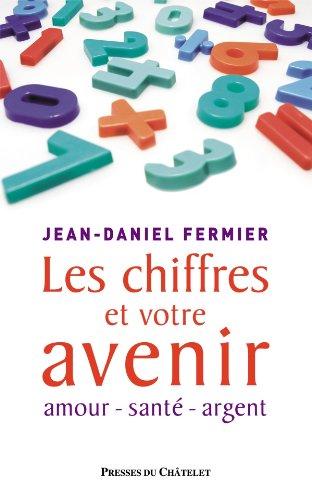 Les chiffres et votre avenir par Jean-Daniel Fermier