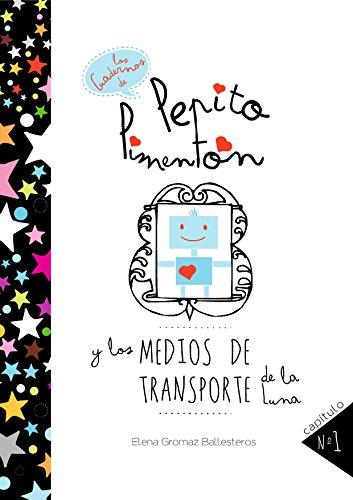 Pepito Pimentón y los medios de transporte de la Luna: Cuentos infantiles para niños de 2 a 5 años (Los cuadernos de Pepito Pimentón nº 1) por Elena Gromaz Ballesteros