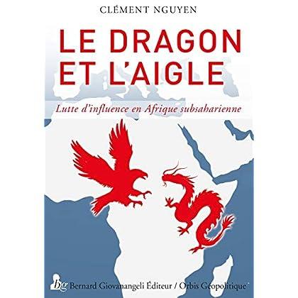 Le dragon et l'Aigle: Lutte d'influence en Afrique subsaharienne