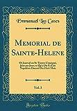 Mémorial de Sainte-Hélène, Vol. 3: Or Journal Ou Se Trouve Consigne, Jour Par Jour, Ce Qu'a Dit Et Fait Napoleon Durant Dix-Huit Mois (Classic Reprint)...
