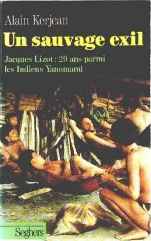 Un sauvage exil.Jacques Lizot : 20 ans parmi les Indiens Yanomami
