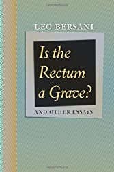 Is the Rectum a Grave?: And Other Essays by Leo Bersani (2009-12-04)