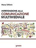Introduzione alla comunicazione multimediale: Percorsi, strumenti e risorse per la progettazione e realizzazione di contenuti multimediali (goProf)