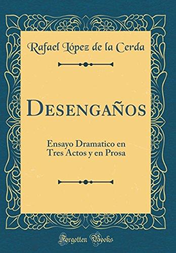 Desengaños: Ensayo Dramatico en Tres Actos y en Prosa (Classic Reprint) por Rafael López de la Cerda