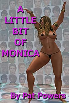 A Little Bit Of Monica: Book One - The Dance Begins (English Edition) di [Powers, Pat]