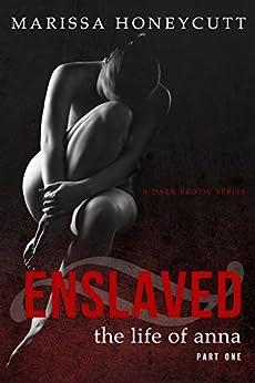 The Life of Anna, Part 1: Enslaved by [Honeycutt, Marissa]