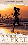 Running Free - Breaking Out From Locked-In Syndrome by Kate Allatt, Alison Stokes