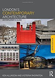 London's Contemporary Architecture: An Explorer's Guide by Ken Allinson (2014-07-09)