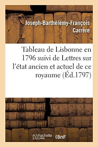 Tableau de Lisbonne en 1796: suivi de Lettres écrites de Portugal sur l'état ancien et actuel de ce royaume par Joseph-Barthélemy-François Carrère