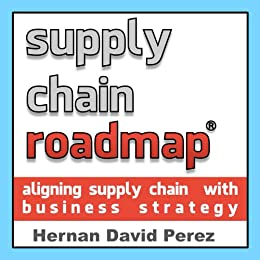 Supply Chain Roadmap: aligning supply chain with business strategy (English Edition) von [Perez, Hernan]