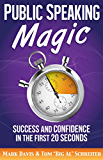 Public Speaking Magic: Success and Confidence in the First 20 Seconds (English Edition)