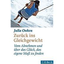 Zurück ins Gleichgewicht: Vom Abnehmen und über das Glück, das eigene Maß zu finden (Beck Paperback)
