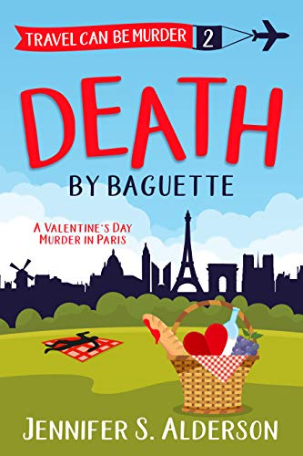 Death By Baguette: A Valentine's Day Murder in Paris (Travel Can Be Murder Cozy Mystery Series Book 2) by [Alderson, Jennifer S.]