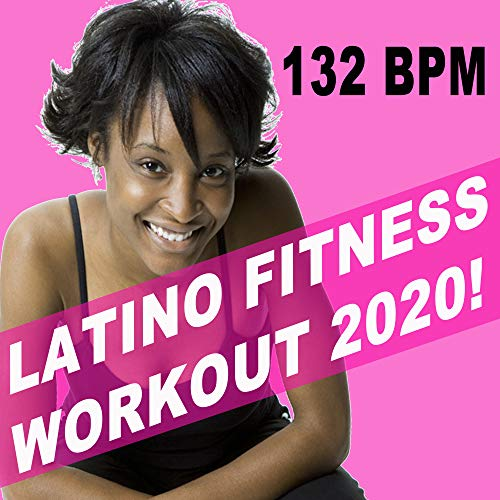 Latino Fitness Workout 2020! & DJ Mix (The Hottest Happy Latin Dance Aerobics Workout Ideal to Burn It Up! for Aerobics, Gym, Hiit, High Intensity Pump up Motivation & Hype Fitness Music)