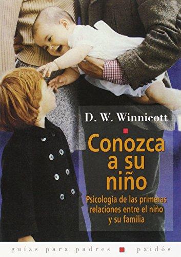 Conozca a su niño: Psicología de las primeras relaciones entre el niño y su familia (Guías para Padres)