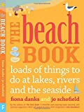 The Beach Book: Loads of Things to Do at Lakes, Rivers and the Seaside
